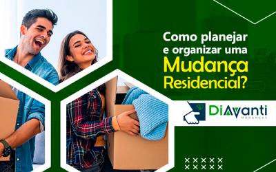 Como planejar e organizar uma mudança residencial?